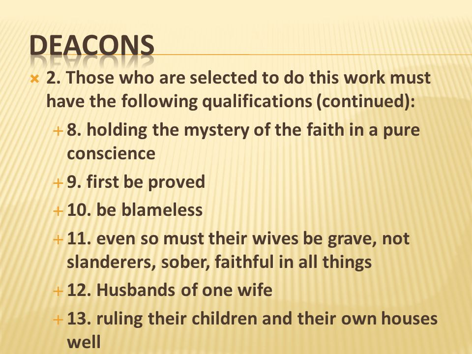 DEACONS2. Those who are selected to do this work must have the following qualifications (continued):