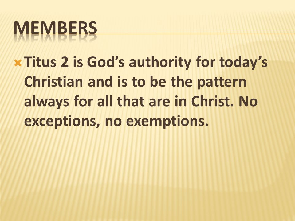 MembersTitus 2 is God's authority for today's Christian and is to be the pattern always for all that are in Christ.