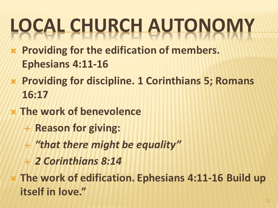 Spring 2012 Gospel Meeting5/2/2012 pm. Local Church Autonomy. Providing for the edification of members. Ephesians 4:11-16.