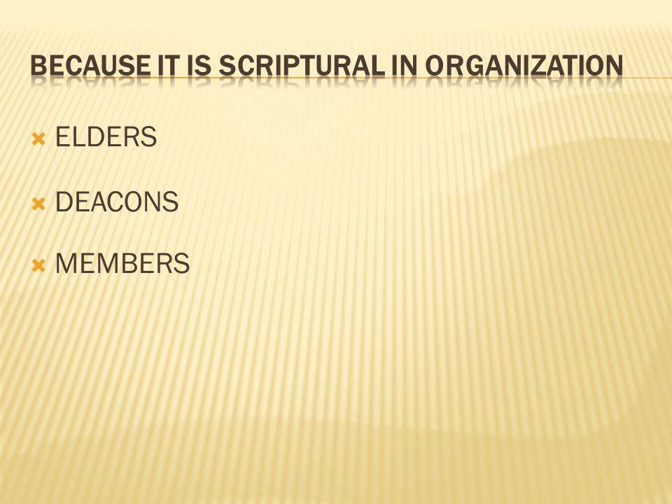 BECAUSE IT IS SCRIPTURAL IN ORGANIZATION