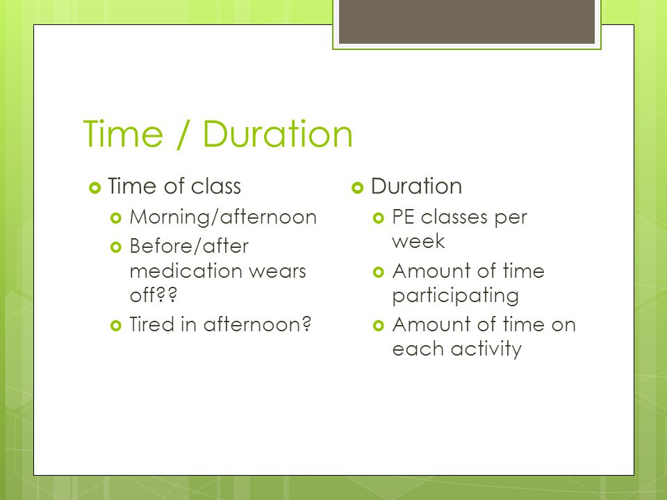 Time / Duration Time of class Duration Morning/afternoon