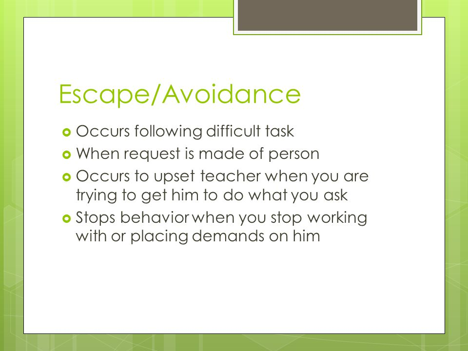 Escape/Avoidance Occurs following difficult task