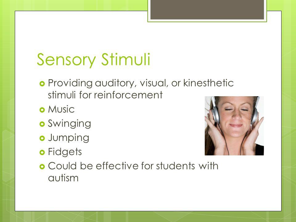 Sensory Stimuli Providing auditory, visual, or kinesthetic stimuli for reinforcement. Music. Swinging.