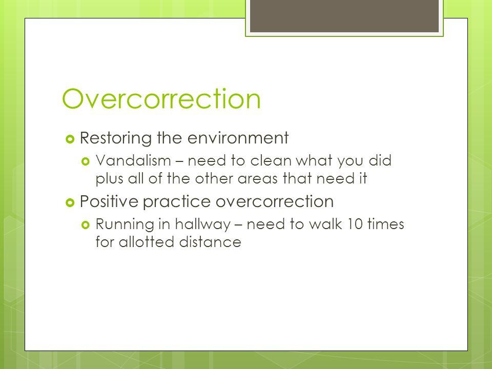 Overcorrection Restoring the environment