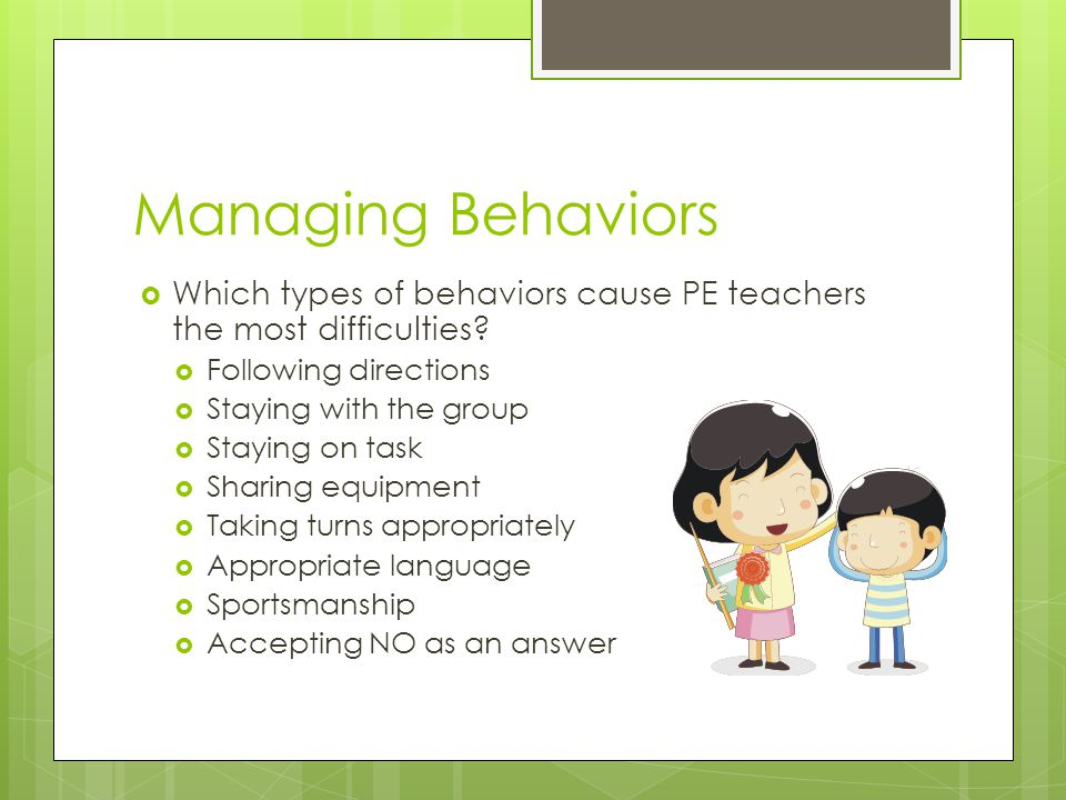 Managing Behaviors Which types of behaviors cause PE teachers the most difficulties Following directions.