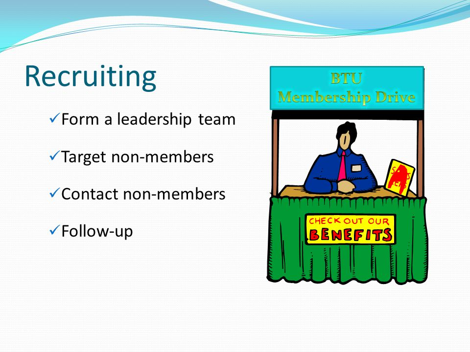 Recruiting Form a leadership team Target non-members