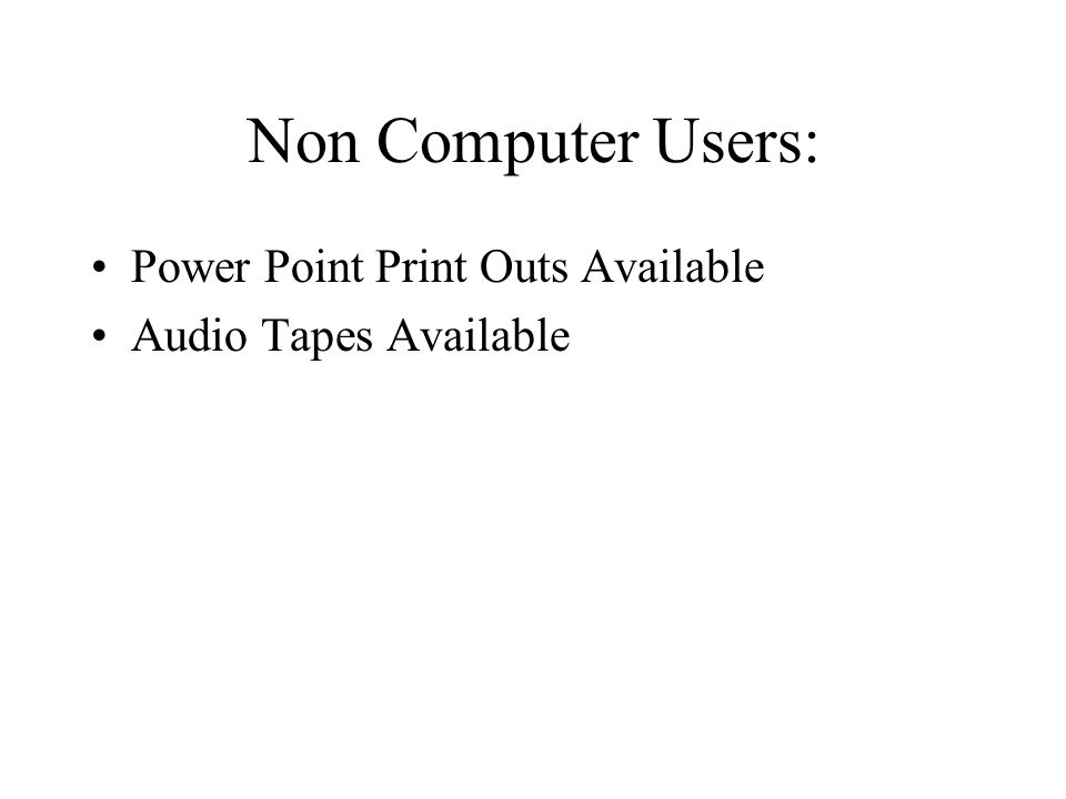 Non Computer Users: Power Point Print Outs Available