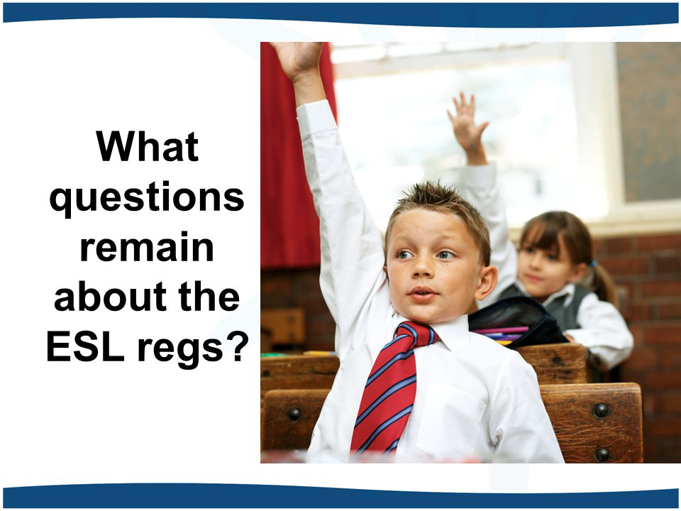 What questions remain about the ESL regs