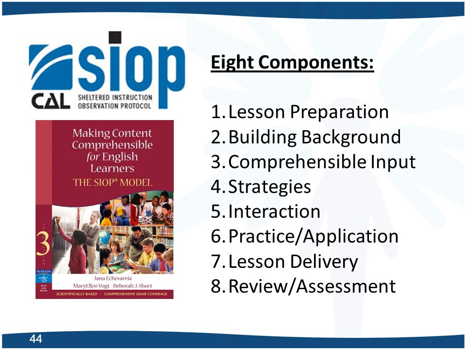 Eight Components: Lesson Preparation. Building Background. Comprehensible Input. Strategies. Interaction.