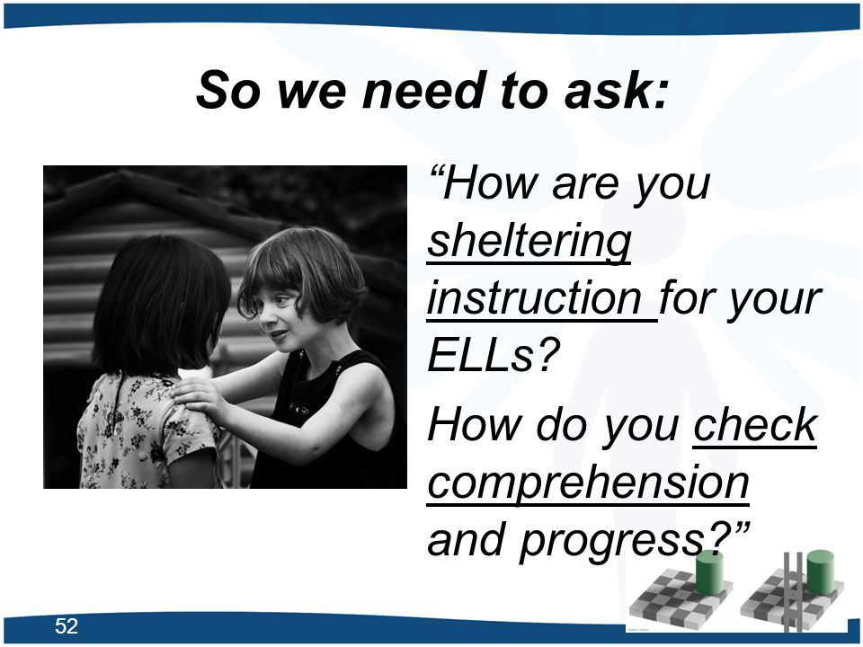 So we need to ask: How are you sheltering instruction for your ELLs