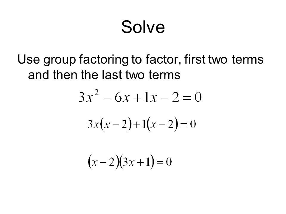 Solve Use group factoring to factor, first two terms and then the last two terms