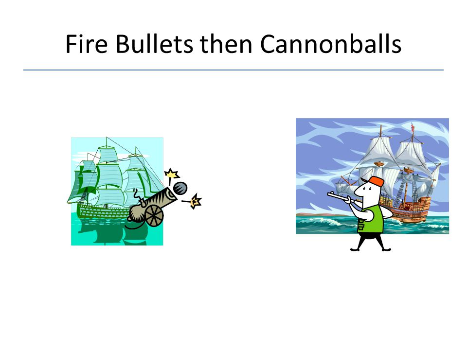Fire Bullets then Cannonballs