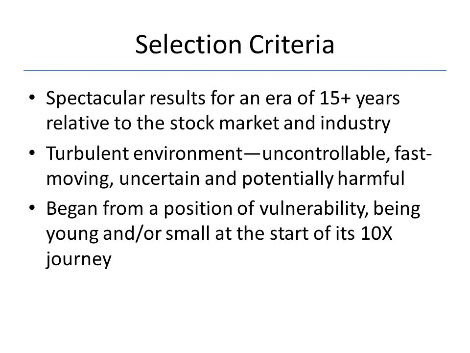 Selection Criteria Spectacular results for an era of 15+ years relative to the stock market and industry.