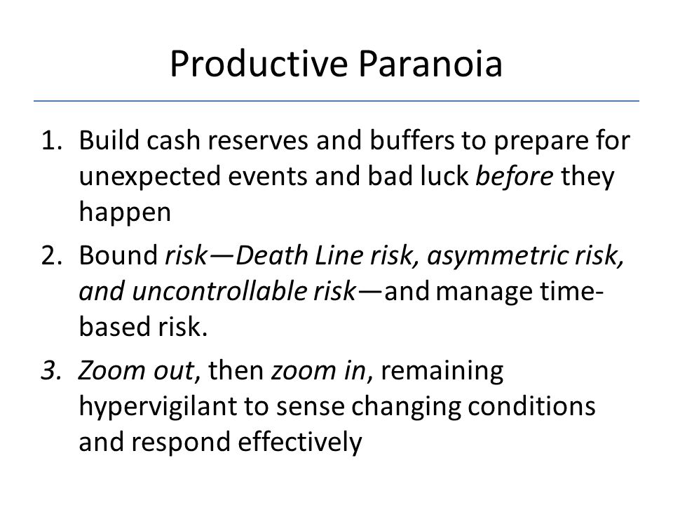 Productive Paranoia Build cash reserves and buffers to prepare for unexpected events and bad luck before they happen.