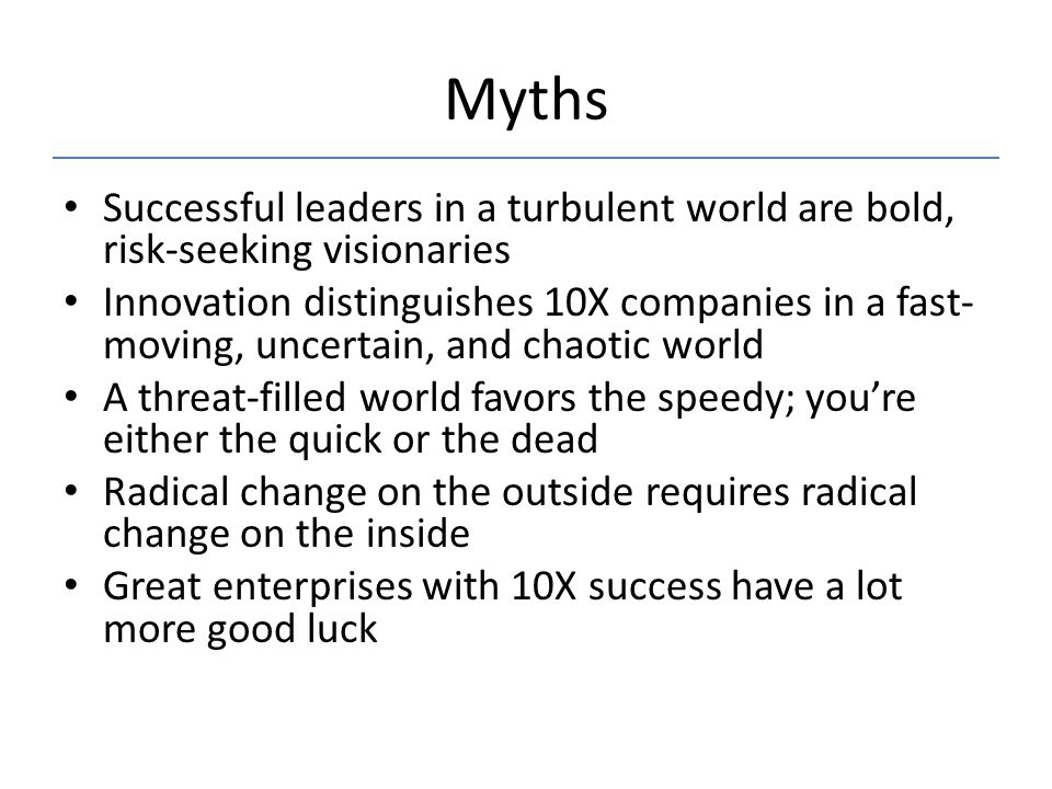 Myths Successful leaders in a turbulent world are bold, risk-seeking visionaries.