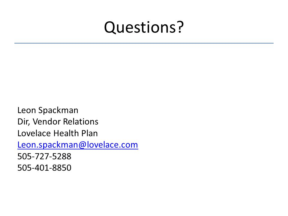 Questions Leon Spackman Dir, Vendor Relations Lovelace Health Plan