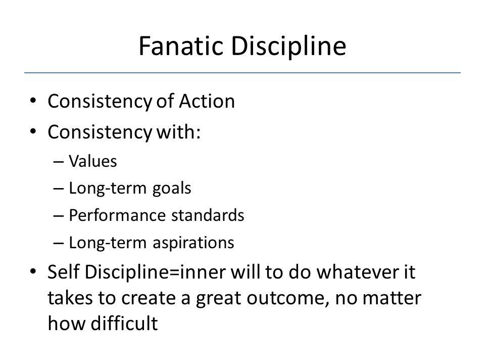 Fanatic Discipline Consistency of Action Consistency with:
