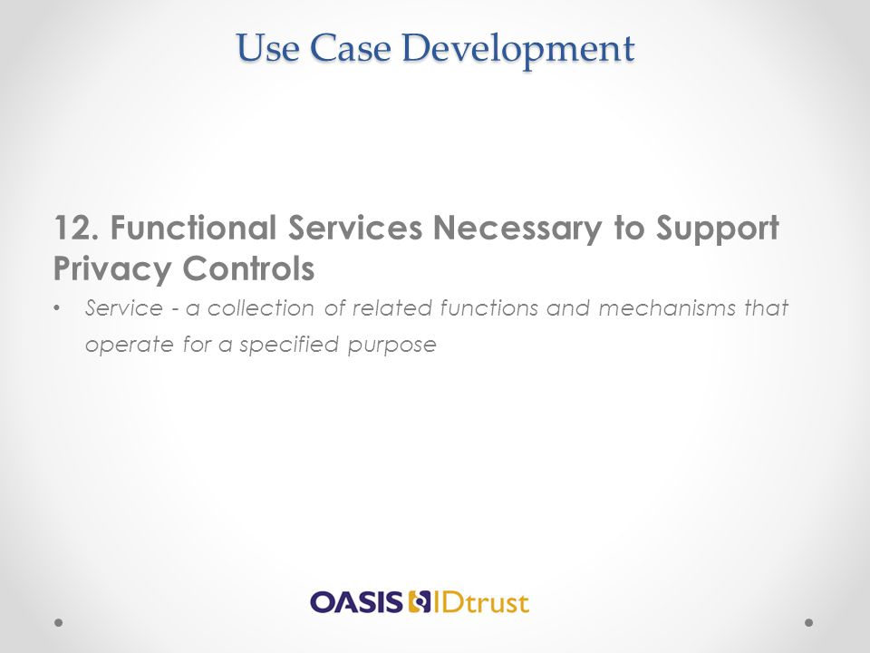 Use Case Development 12. Functional Services Necessary to Support Privacy Controls.