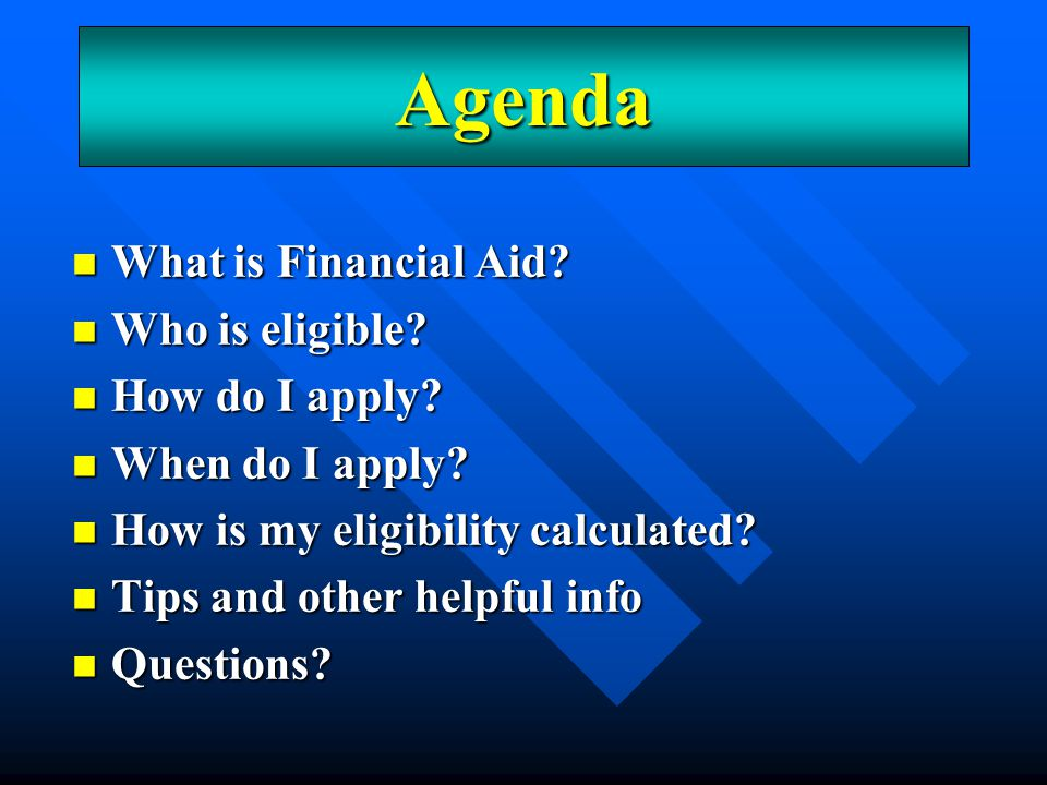 Agenda An Overview What is Financial Aid Who is eligible