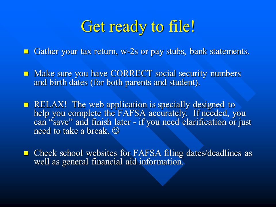 Get ready to file! Gather your tax return, w-2s or pay stubs, bank statements.