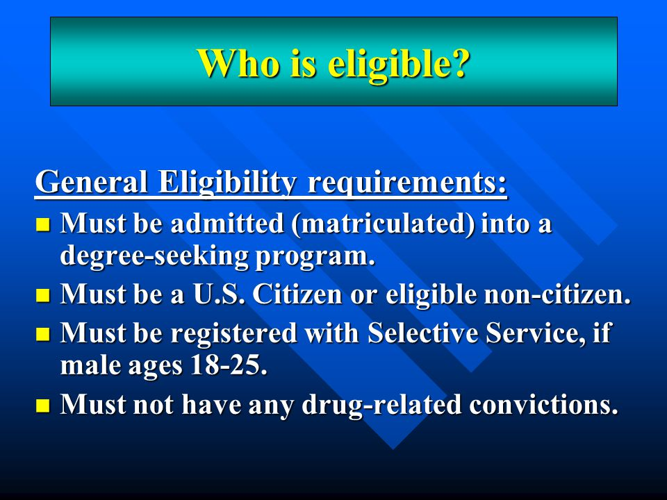 An Overview Who is eligible General Eligibility requirements: