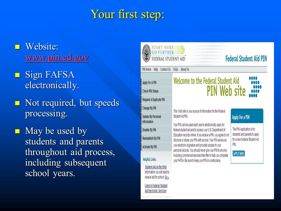 Your first step: Website: www.pin.ed.gov Sign FAFSA electronically.