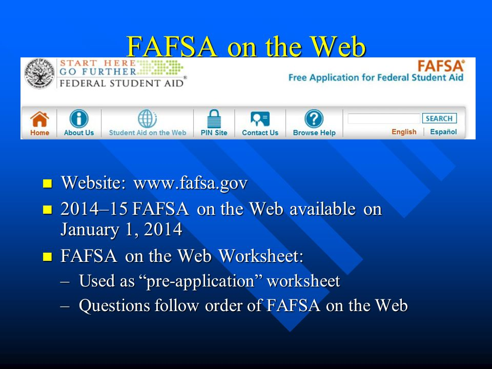 FAFSA on the Web Website: www.fafsa.gov