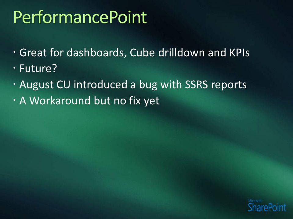 PerformancePoint Great for dashboards, Cube drilldown and KPIs Future