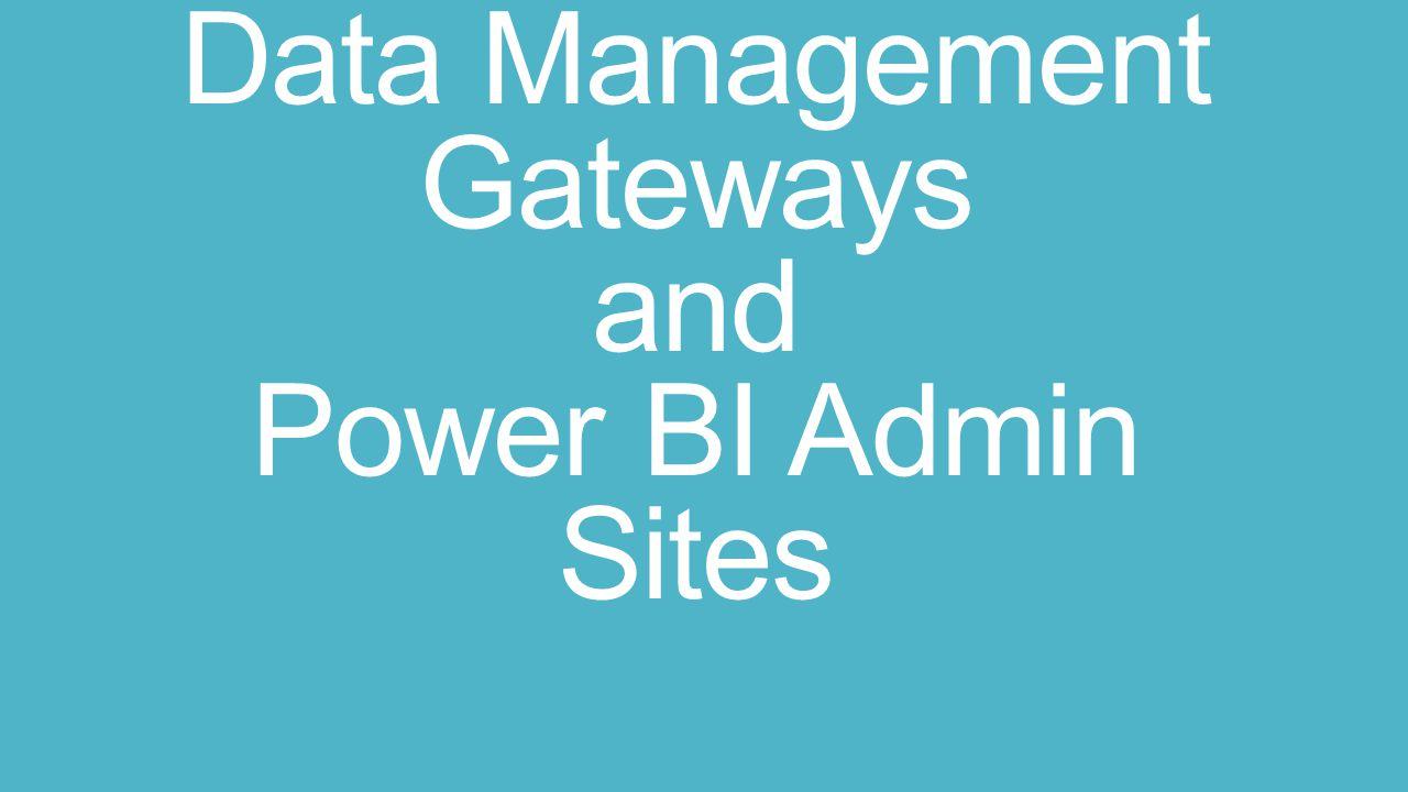 Data Management Gateways and Power BI Admin Sites