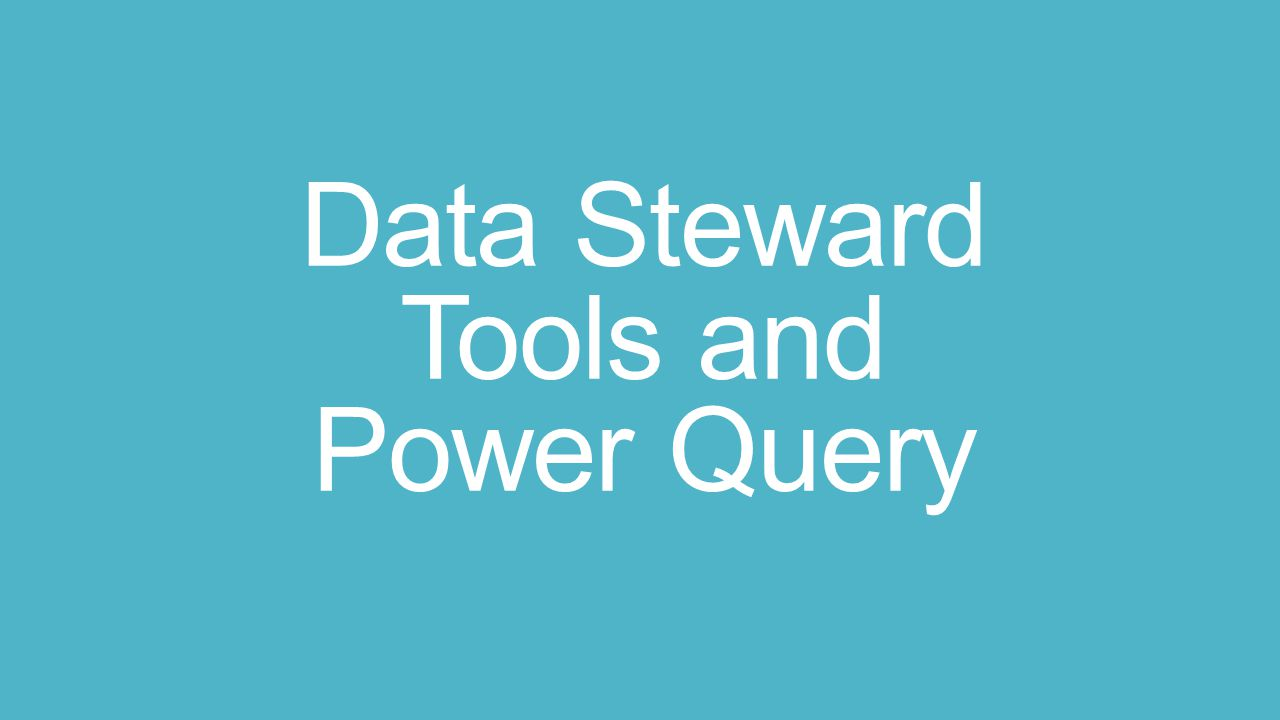 Data Steward Tools and Power Query
