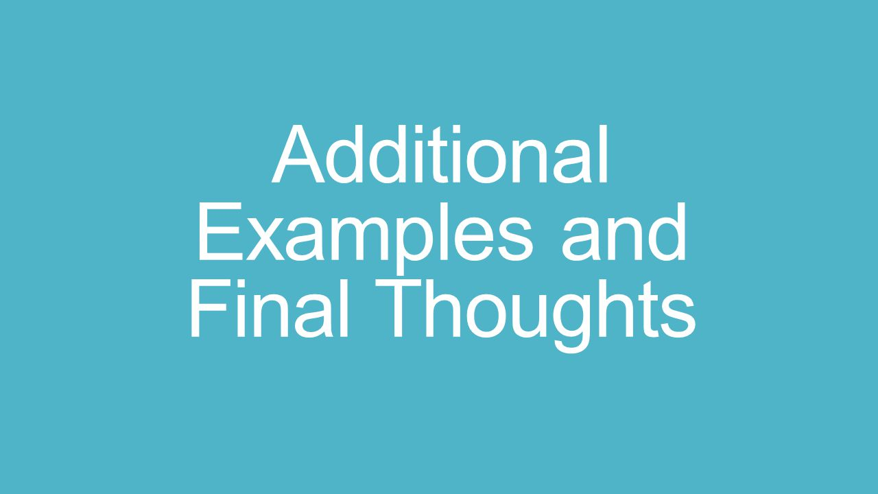 Additional Examples and Final Thoughts
