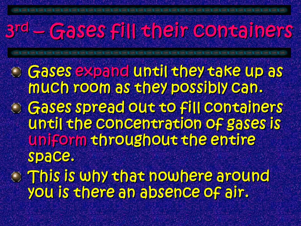 3rd – Gases fill their containers