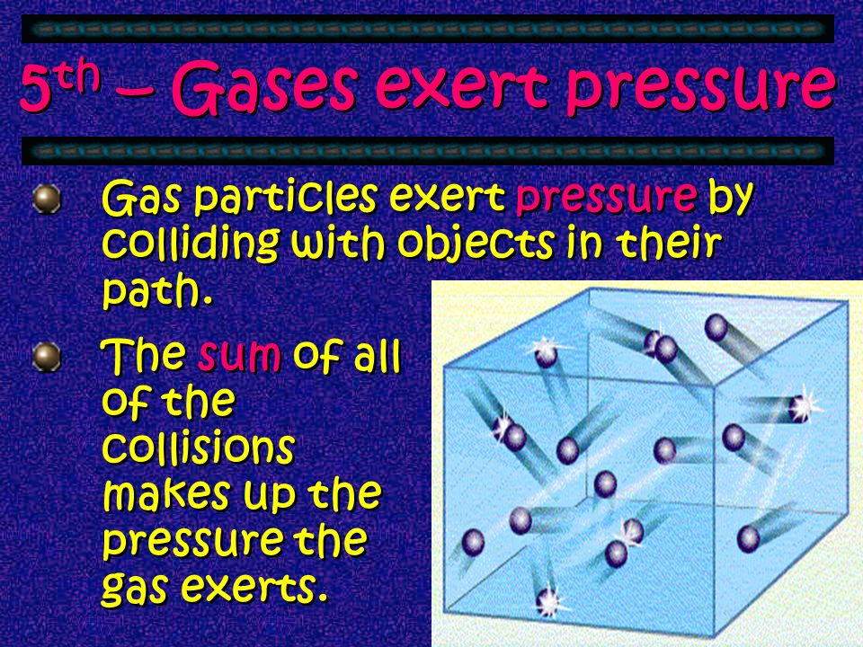 5th – Gases exert pressure