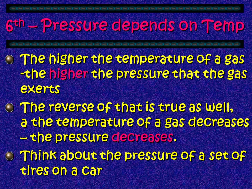 6th – Pressure depends on Temp