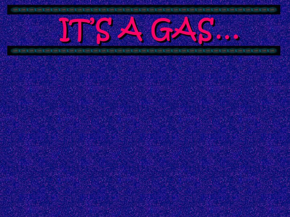 IT'S A GAS…