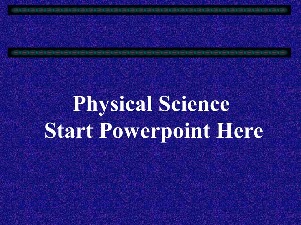 Physical Science Start Powerpoint Here