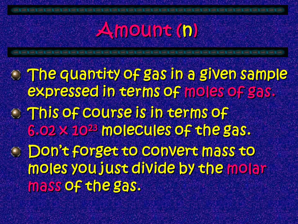Amount (n) The quantity of gas in a given sample expressed in terms of moles of gas.