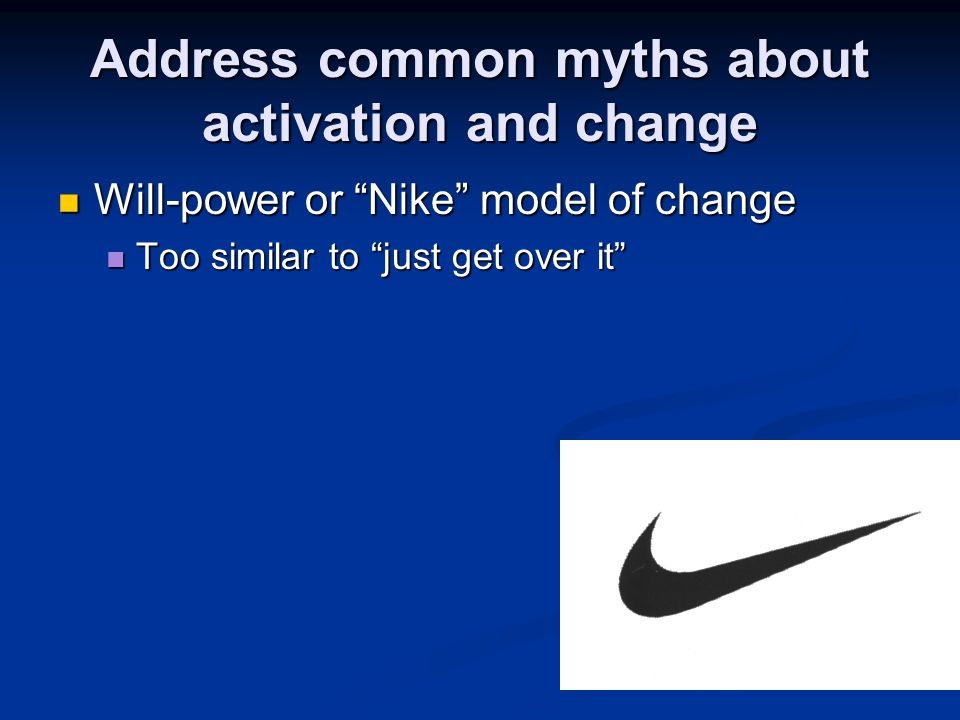 Address common myths about activation and change
