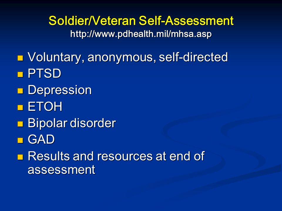 Soldier/Veteran Self-Assessment http://www.pdhealth.mil/mhsa.asp