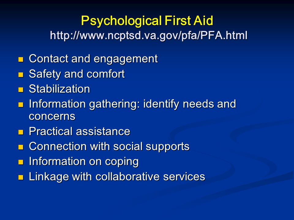 Psychological First Aid http://www.ncptsd.va.gov/pfa/PFA.html