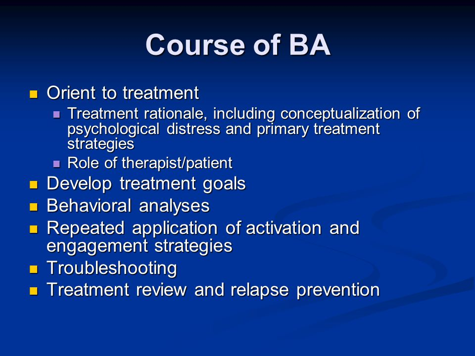 Course of BA Orient to treatment Develop treatment goals