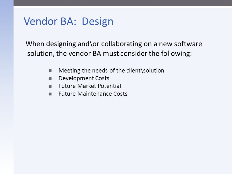 Vendor BA: Design When designing and\or collaborating on a new software. solution, the vendor BA must consider the following: