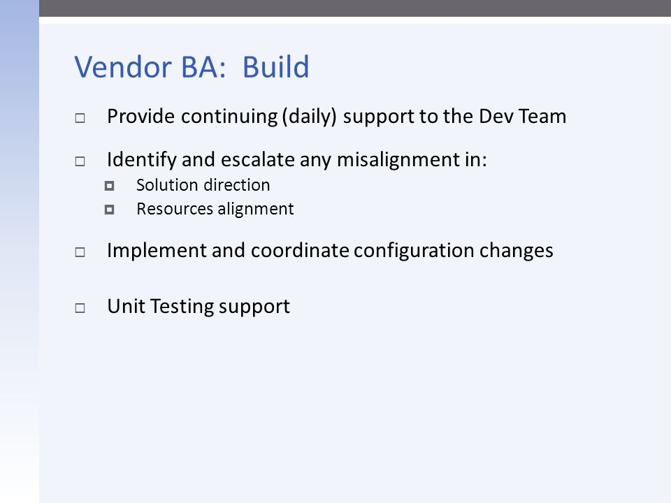 Vendor BA: Build Provide continuing (daily) support to the Dev Team