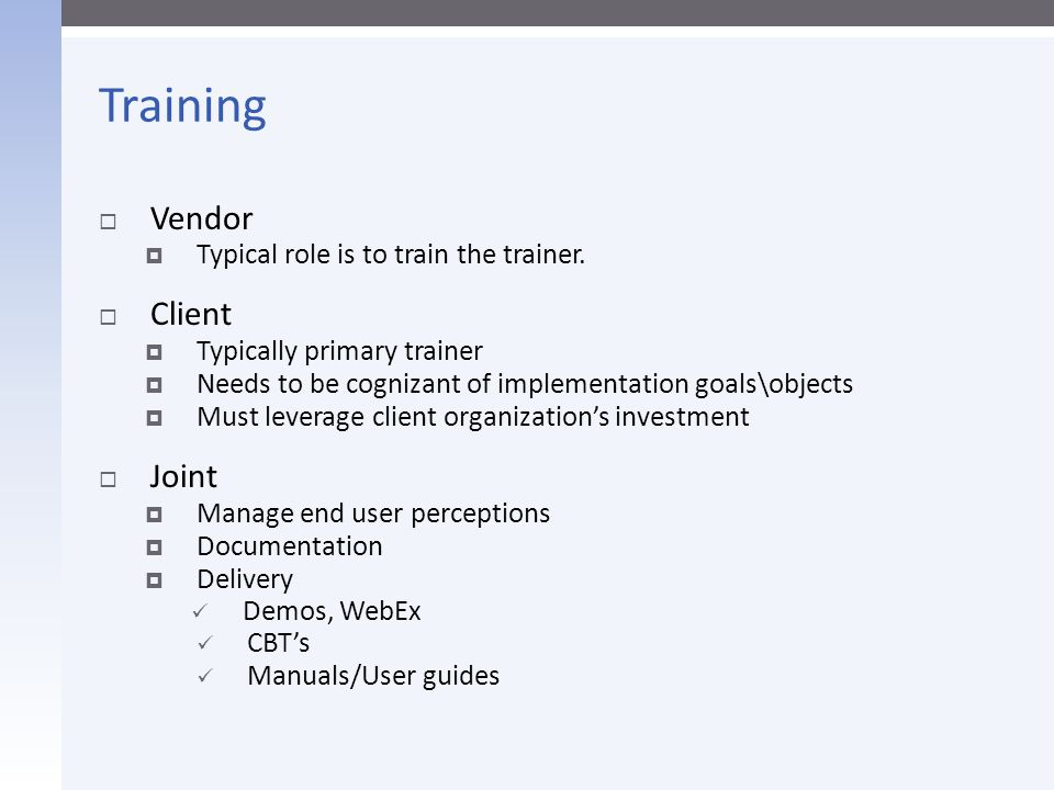 Training Vendor Client Joint Typical role is to train the trainer.