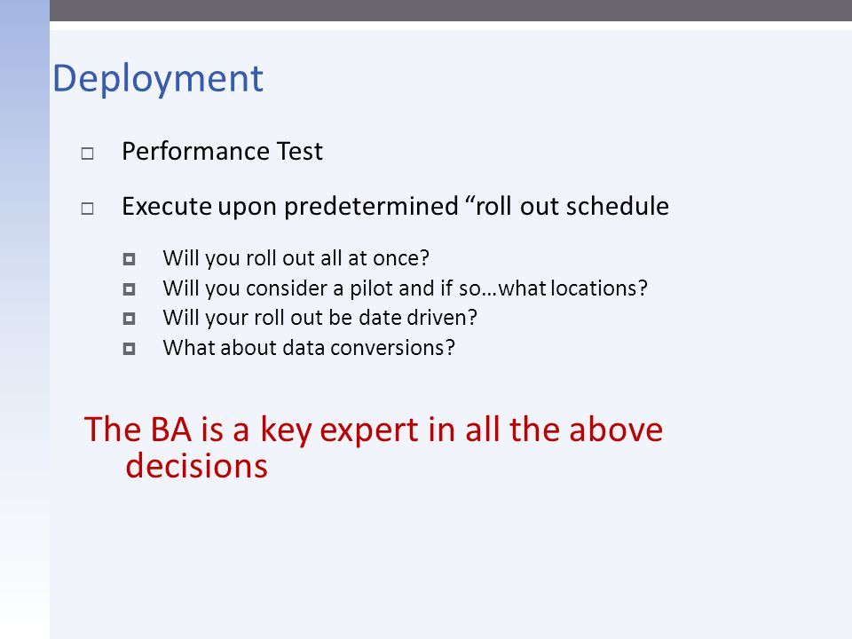 Deployment The BA is a key expert in all the above decisions