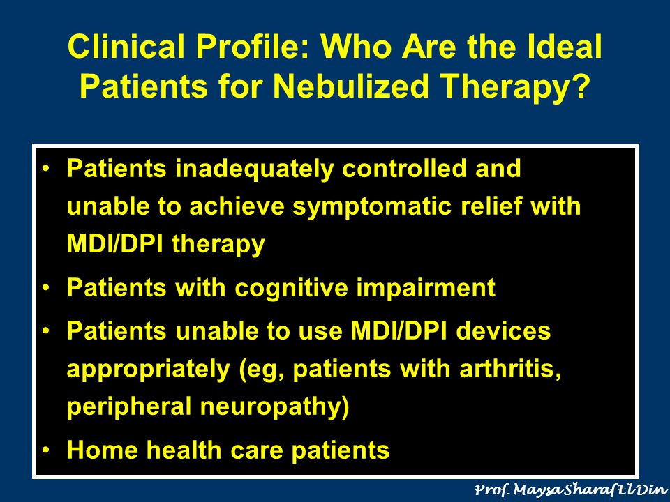 Clinical Profile: Who Are the Ideal Patients for Nebulized Therapy