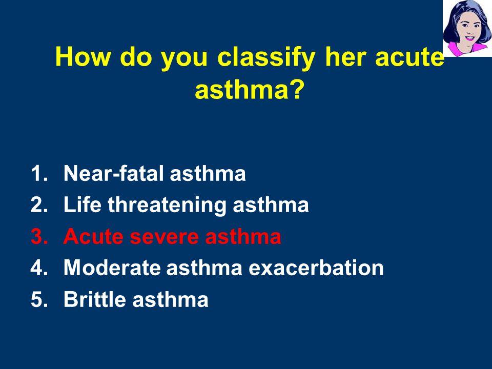 How do you classify her acute asthma
