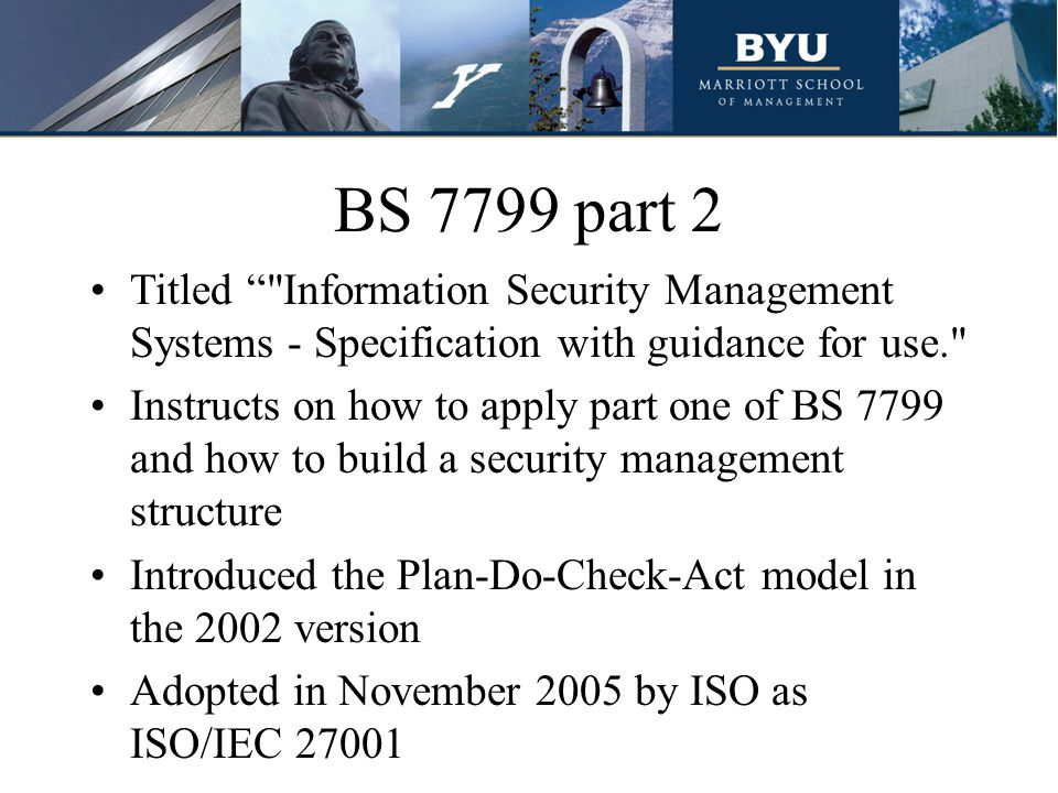 BS 7799 part 2 Titled Information Security Management Systems - Specification with guidance for use.