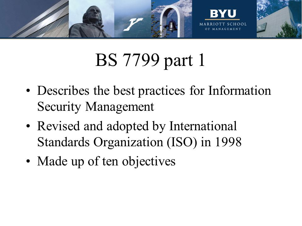 BS 7799 part 1 Describes the best practices for Information Security Management.