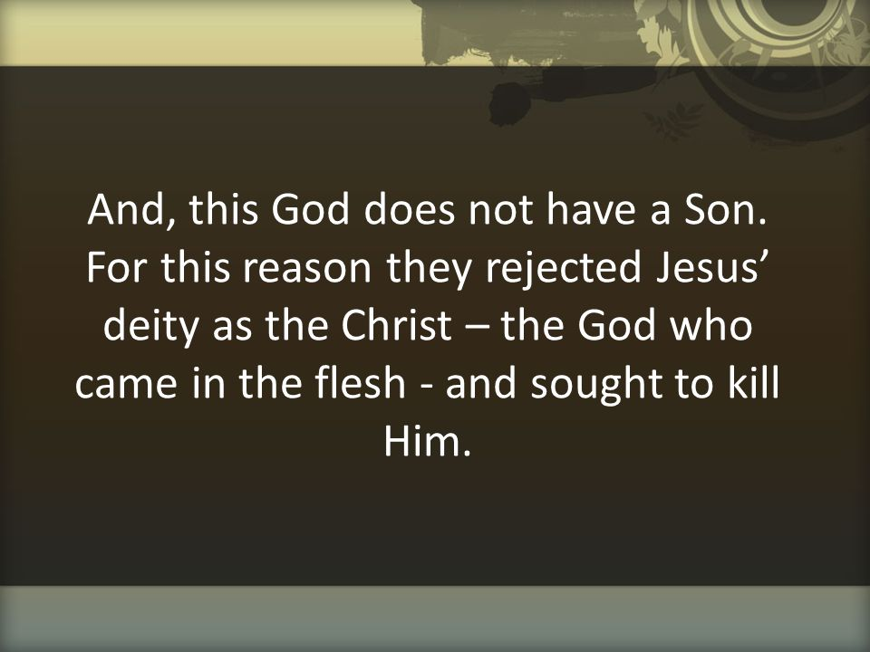 And, this God does not have a Son